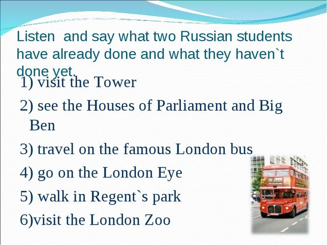 Listen and say what two Russian students have already done and what they have...