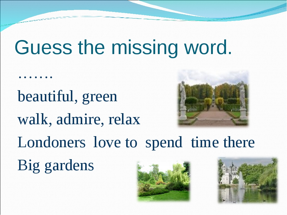 Guess the missing word. ……. beautiful, green walk, admire, relax Londoners lo...