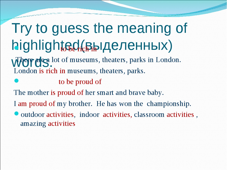Try to guess the meaning of highlighted(выделенных) words. to be rich in Ther...