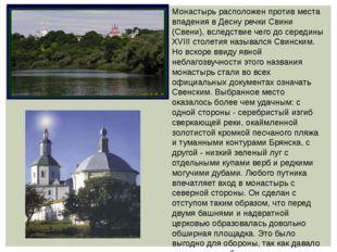 Монастырь расположен против места впадения в Десну речки Свини (Свени), вслед