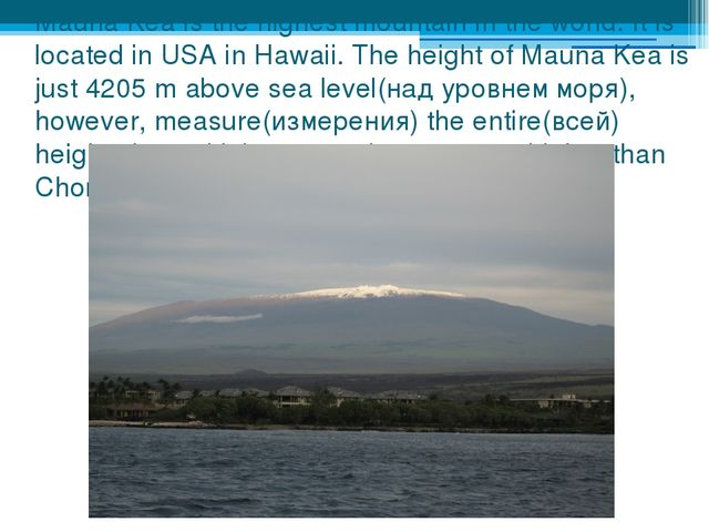 Mauna Kea is the highest mountain in the world. It is located in USA in Hawai...