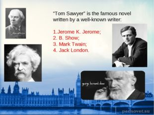 """""""Tom Sawyer"""" is the famous novel written by a well-known writer: 1.Jerome K."""