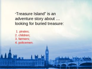 """""""Treasure Island"""" is an adventure story about … looking for buried treasure:"""