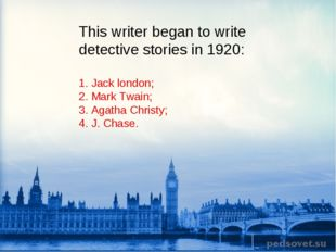 This writer began to write detective stories in 1920: 1. Jack london; 2. Mark