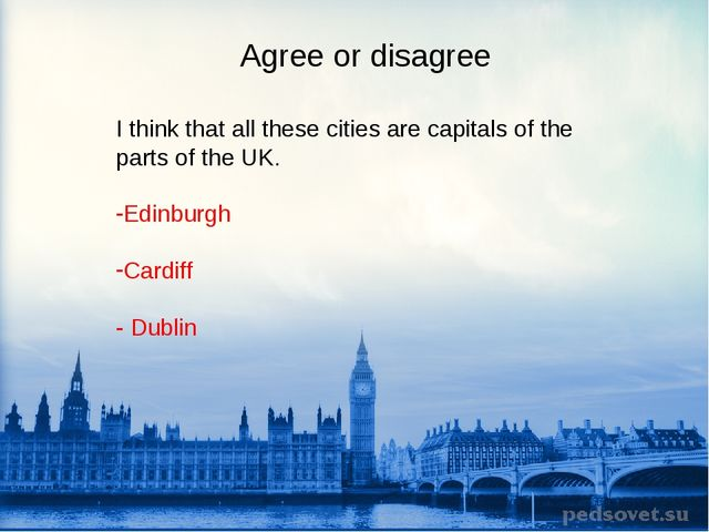 Agree or disagree I think that all these cities are capitals of the parts of...