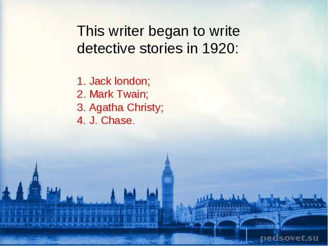 This writer began to write detective stories in 1920: 1. Jack london; 2. Mark...
