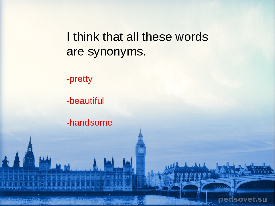 I think that all these words are synonyms. -pretty -beautiful -handsome