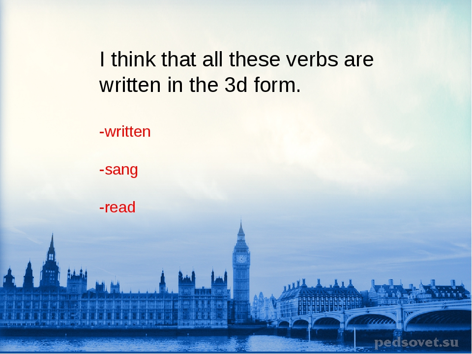 I think that all these verbs are written in the 3d form. -written -sang -read