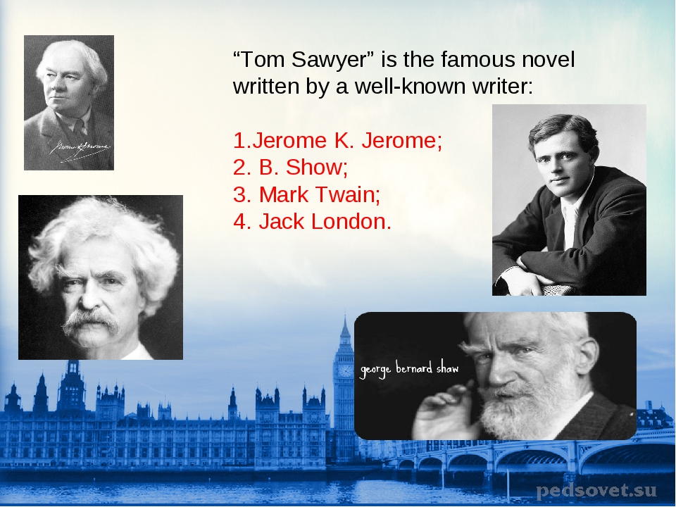 """""""Tom Sawyer"""" is the famous novel written by a well-known writer: 1.Jerome K...."""