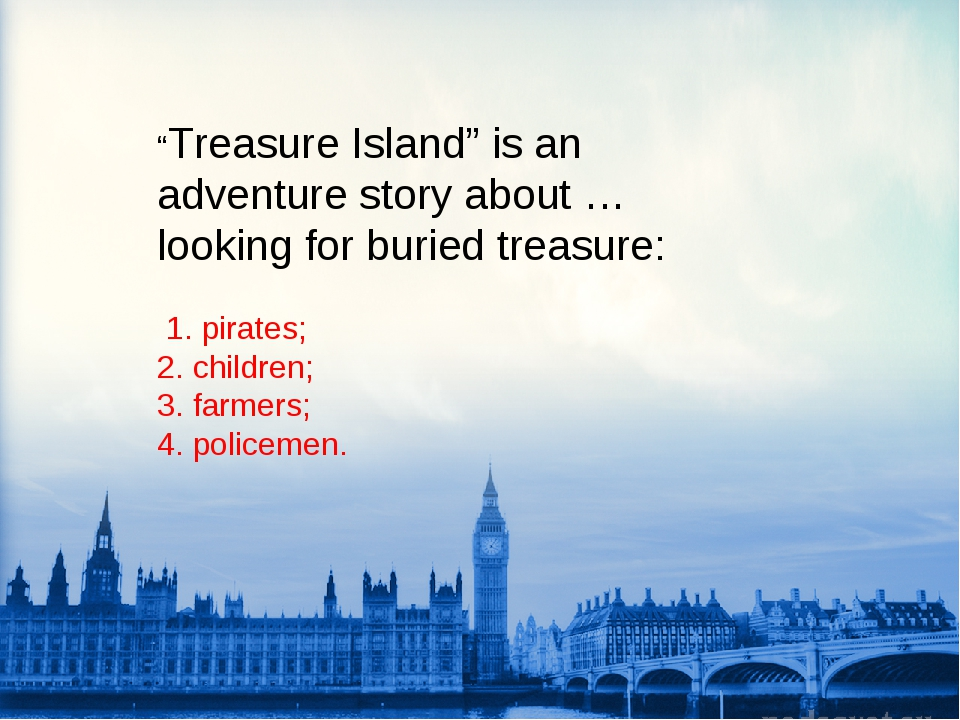 """""""Treasure Island"""" is an adventure story about … looking for buried treasure:..."""