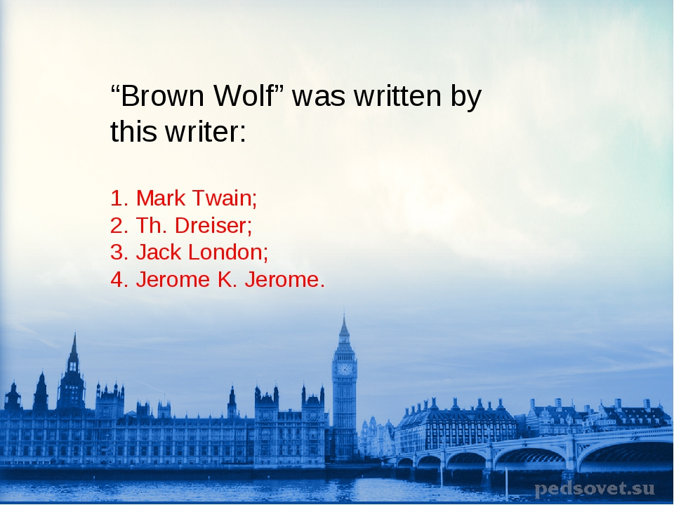 """""""Brown Wolf"""" was written by this writer: 1. Mark Twain; 2. Th. Dreiser; 3. Ja..."""