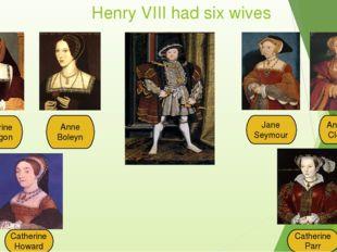 Henry VIII had six wives Catherine of Aragon Anne Boleyn Jane Seymour A