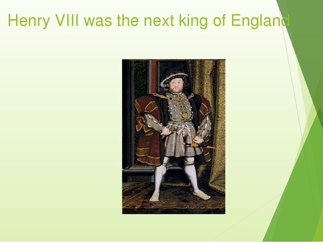 Henry VIII was the next king of England