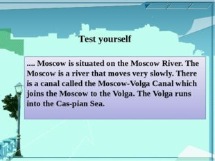 .... Moscow is situated on the Moscow River. The Moscow is a river that moves