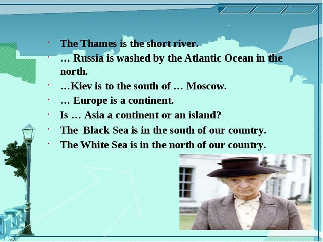 The Thames is the short river. … Russia is washed by the Atlantic Ocean in th...