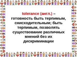 готовность быть терпимым, снисходительным; быть терпимым, позволять существов