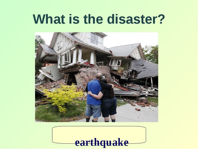 What is the disaster? earthquake