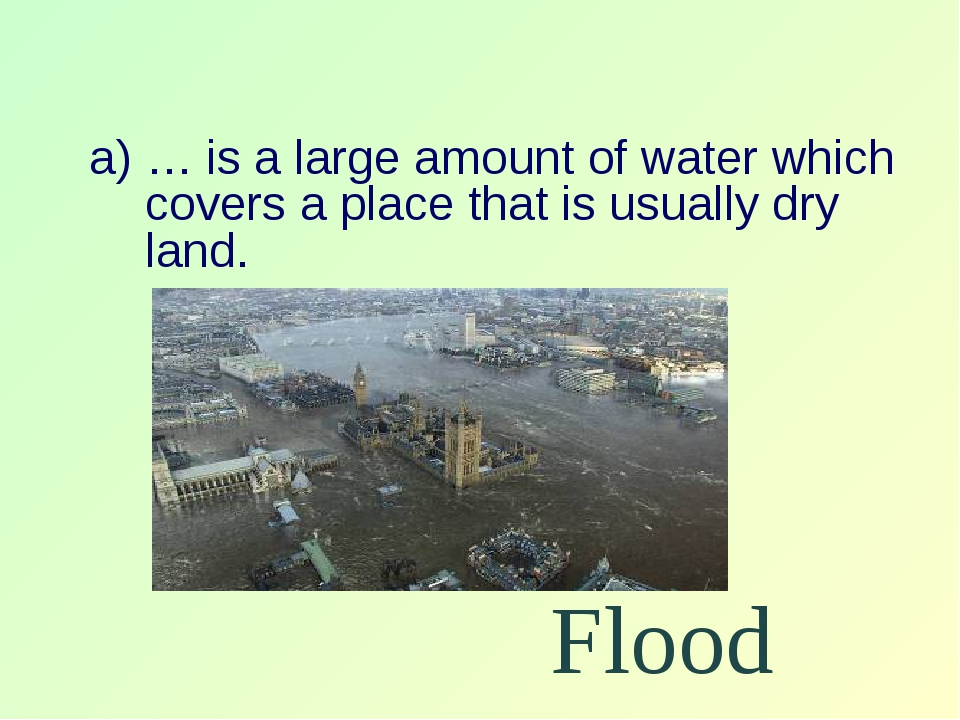 … is a large amount of water which covers a place that is usually dry land. F...