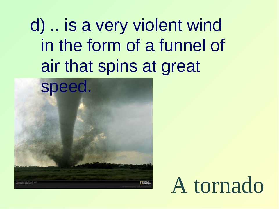d) .. is a very violent wind in the form of a funnel of air that spins at gre...