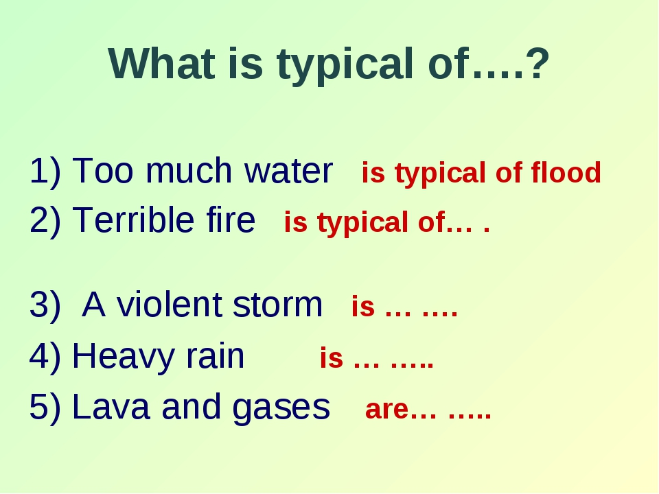 What is typical of….? 1) Too much water is typical of flood 2) Terrible fire...