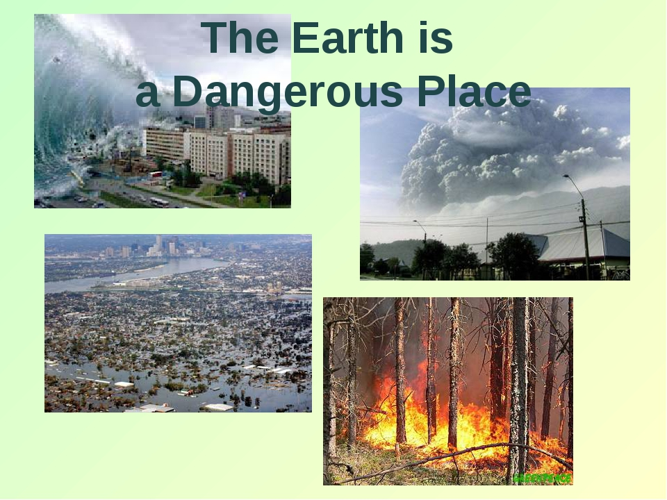 The Earth is a Dangerous Place