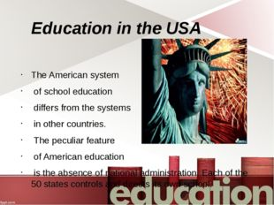 Education in the USA The American system of school education differs from the