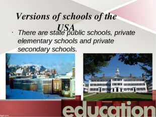 Versions of schools of the USA There are state public schools, private elemen