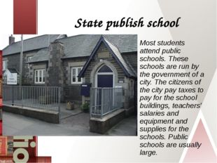 State publish school Most students attend public schools. These schools are r