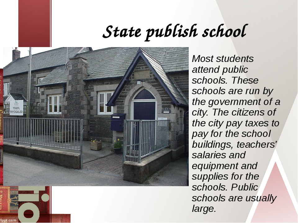 State publish school Most students attend public schools. These schools are r...