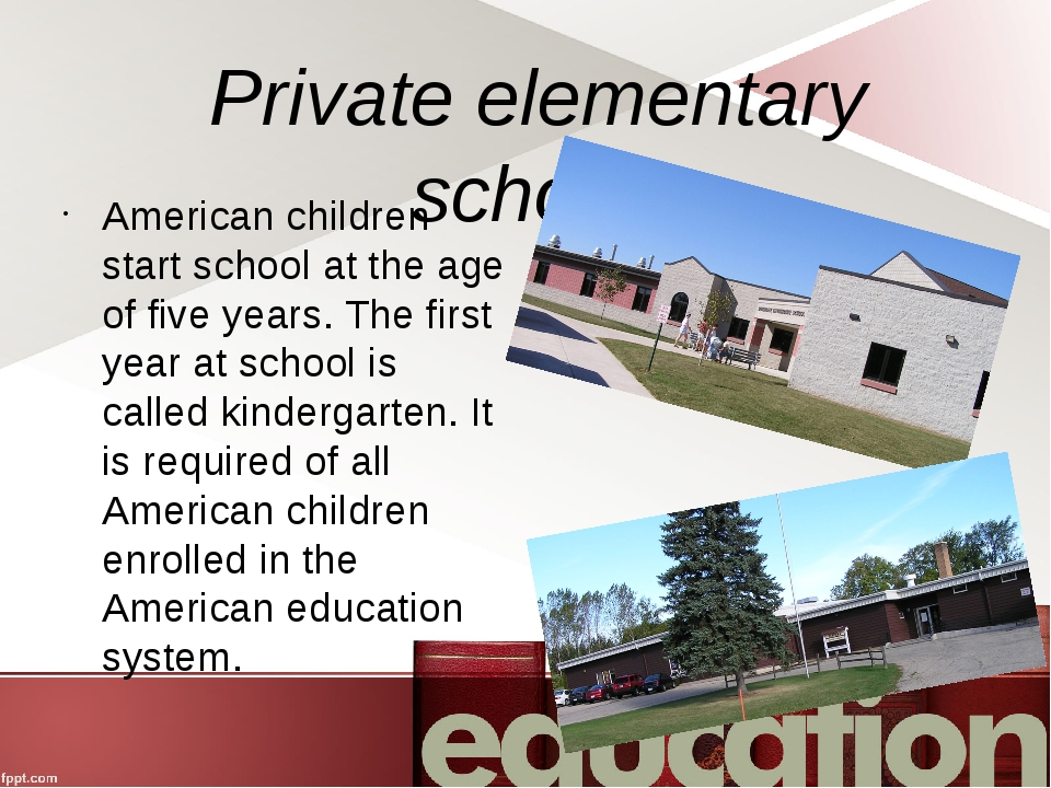 Private elementary school American children start school at the age of five...