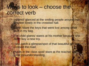 Ways to look – choose the correct verb I glared/ glanced at the smiling peopl