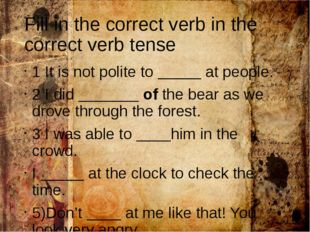 Fill in the correct verb in the correct verb tense 1 It is not polite to ____