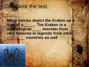 Complete the text. Many stories depict the Kraken as a type of o_____. The Kr