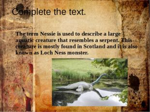 Complete the text. The term Nessie is used to describe a large aquatic creatu