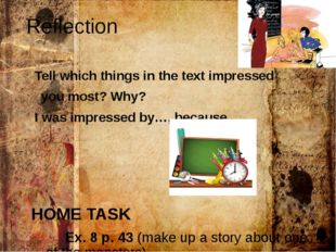 Reflection Tell which things in the text impressed you most? Why? I was impre
