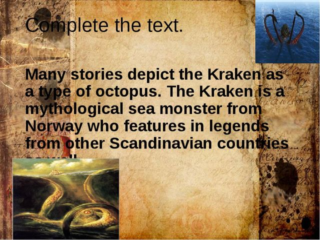 Complete the text. Many stories depict the Kraken as a type of octopus. The K...