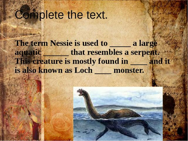 Complete the text. The term Nessie is used to _____ a large aquatic ______ th...