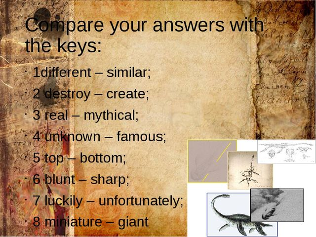 Compare your answers with the keys: 1different – similar; 2 destroy – create;...