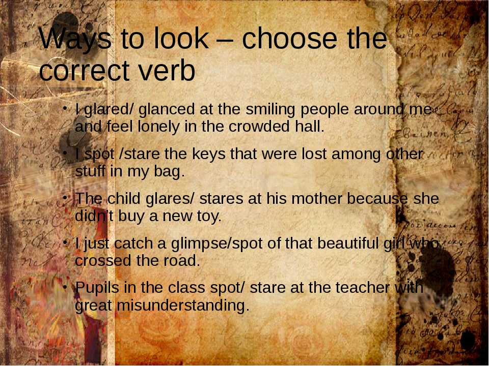 Ways to look – choose the correct verb I glared/ glanced at the smiling peopl...