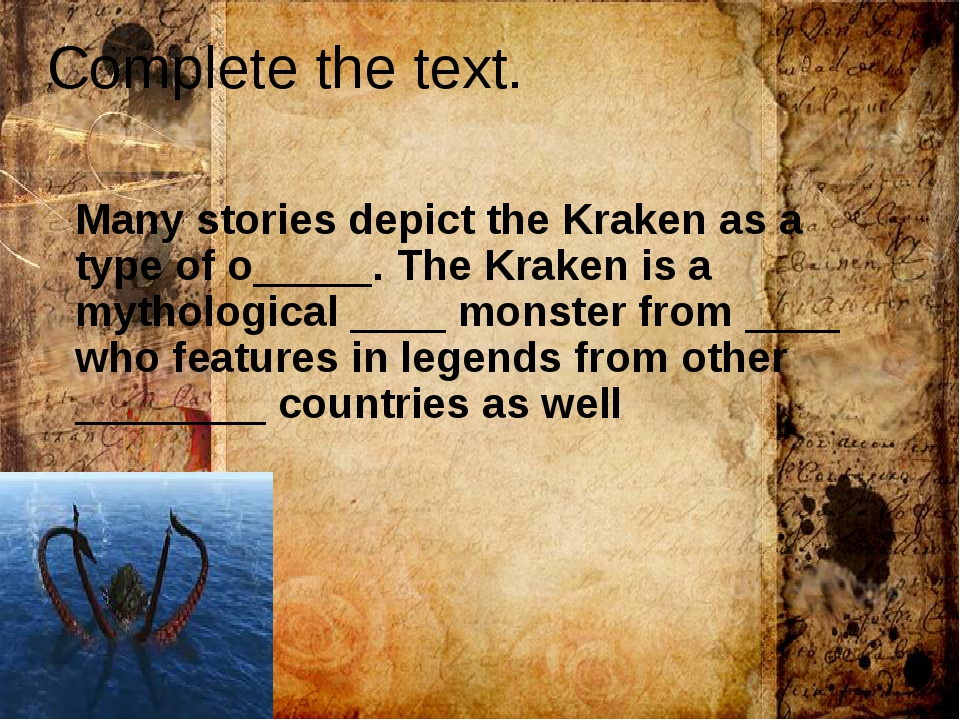 Complete the text. Many stories depict the Kraken as a type of o_____. The Kr...
