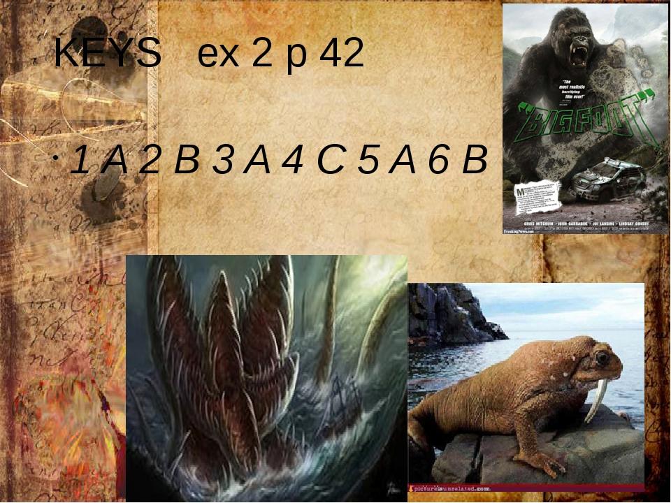 KEYS ex 2 p 42 1 A 2 B 3 A 4 C 5 A 6 B 7 B