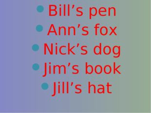 Bill's pen Ann's fox Nick's dog Jim's book Jill's hat