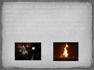 Guy Fawkes night , also known as the Night of bonfires and Night fireworks -