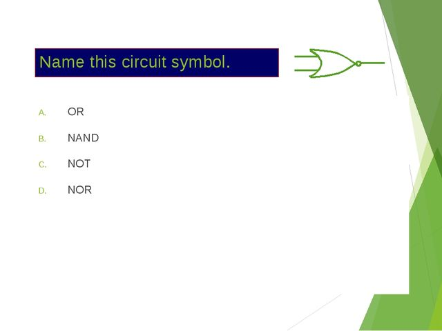 Name this circuit symbol. OR NAND NOT NOR