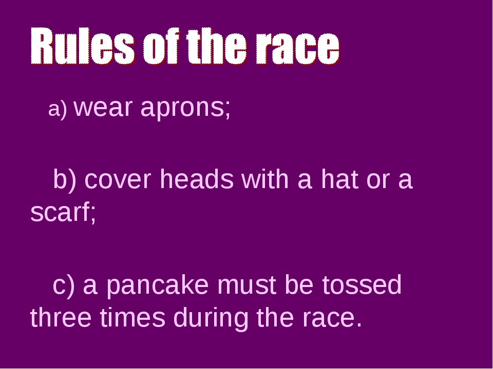 a) wear aprons; b) cover heads with a hat or a scarf; c) a pancake must be t...