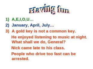 A,E,I,O,U… January, April, July… A gold key is not a common key. He enjoyed l