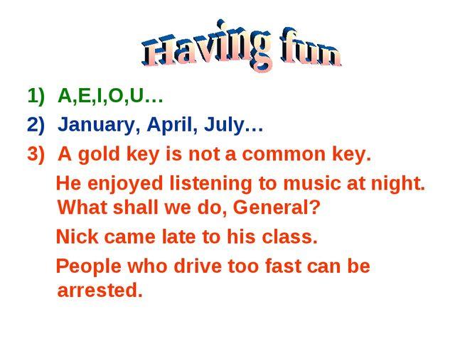 A,E,I,O,U… January, April, July… A gold key is not a common key. He enjoyed l...