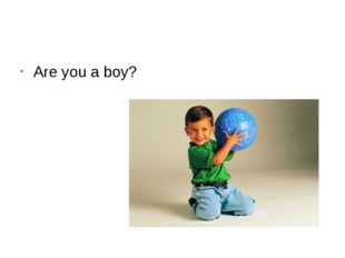 Are you a boy?