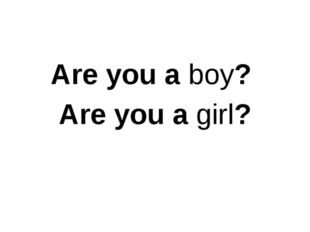 Are you a boy? Are you a girl?