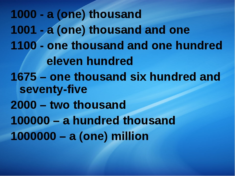 1000 - a (one) thousand 1001 - a (one) thousand and one 1100 - one thousand a...